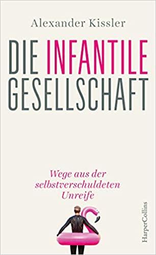 """Alexander Kissler: """"Die infantile Gesellschaft"""